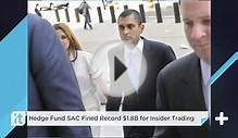 Hedge Fund SAC Fined Record $1.8B For Insider Trading